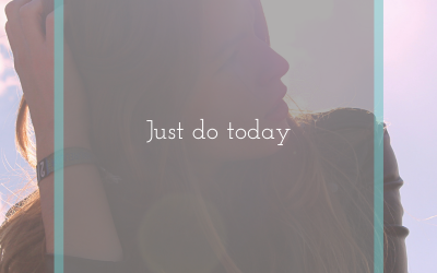Just do today