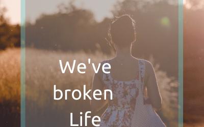 We've broken life